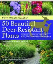 50 BEAUTIFUL DEER-RESISTANT PLANTS: The Prettiest Annuals, Perennials, Bulbs, and Shrubs That Deer Don't Eat