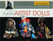 LIFELIKE ARTIST DOLLS: How-To and Inspiration from Lynn Cartwright's Studio