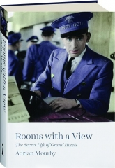 ROOMS WITH A VIEW: The Secret Life of Grand Hotels