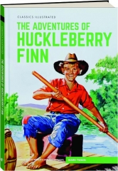 THE ADVENTURES OF HUCKLEBERRY FINN: Classics Illustrated