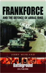 FRANKFORCE AND THE DEFENCE OF ARRAS 1940: Battleground Europe
