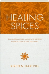 HEALING SPICES: 50 Wonderful Spices, and How to Use Them in Health-Giving Foods and Drinks