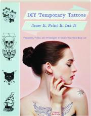 DIY TEMPORARY TATTOOS: Draw It, Print It, Ink It