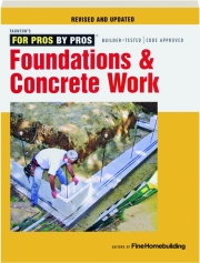 FOUNDATIONS & CONCRETE WORK, REVISED: Taunton's for Pros by Pros