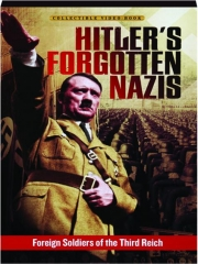 HITLER'S FORGOTTEN NAZIS: Foreign Soldiers of the Third Reich