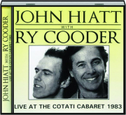 JOHN HIATT WITH RY COODER: Live at the Cotati Cabaret 1983