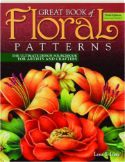 GREAT BOOK OF FLORAL PATTERNS, THIRD EDITION REVISED: The Ultimate Design Sourcebook for Artists and Crafters
