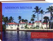 ADDISON MIZNER: The Architect Whose Genius Defined Palm Beach