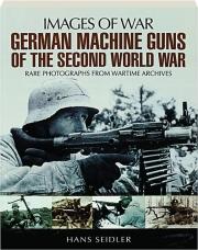 GERMAN MACHINE GUNS OF THE SECOND WORLD WAR: Images of War