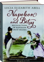 NAPOLEON AND BETSY: Recollections of Napoleon on St Helena