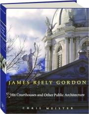 JAMES RIELY GORDON: His Courthouses and Other Public Architecture
