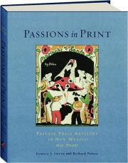 PASSIONS IN PRINT: Private Press Artistry in New Mexico, 1834-Present
