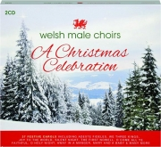 WELSH MALE CHOIRS: A Christmas Celebration