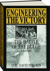 ENGINEERING THE VICTORY: The Battle of the Bulge