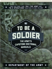 TO BE A SOLDIER: The Army's Capstone Doctrinal Manuals
