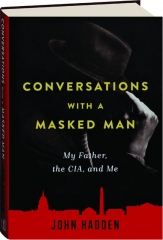 CONVERSATIONS WITH A MASKED MAN: My Father, the CIA, and Me