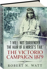 I WILL NOT SURRENDER THE HAIR OF A HORSE'S TAIL: The Victorio Campaign 1879