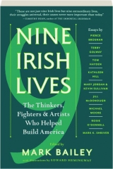 NINE IRISH LIVES: The Thinkers, Fighters & Artists Who Helped Build America