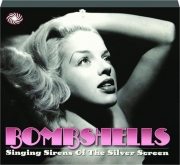 BOMBSHELLS: Singing Sirens of the Silver Screen