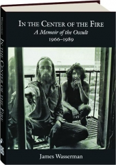 IN THE CENTER OF THE FIRE: A Memoir of the Occult, 1966-1989