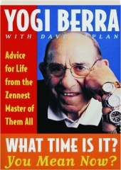 WHAT TIME IS IT? YOU MEAN NOW? Advice for Life from the Zennest Master of Them All