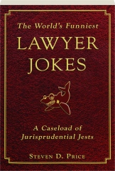 THE WORLD'S FUNNIEST LAWYER JOKES: A Caseload of Jurisprudential Jests