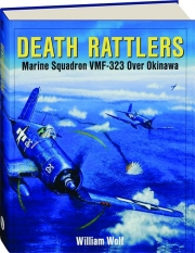 DEATH RATTLERS: Marine Squadron VMF-323 over Okinawa