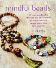 MINDFUL BEADS: 20 Inspiring Ideas for Stringing and Personalizing Your Own Mala and Prayer Beads, Plus Their Meanings