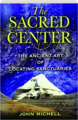 THE SACRED CENTER: The Ancient Art of Locating Sanctuaries