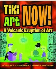 TIKI ART NOW! A Volcanic Eruption of Art