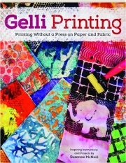 GELLI PRINTING: Printing Without a Press on Paper and Fabric