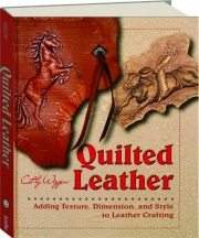 QUILTED LEATHER: Adding Texture, Dimension, and Style to Leather Crafting
