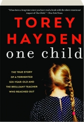 ONE CHILD: The True Story of a Tormented Six-Year-Old and the Brilliant Teacher Who Reached Out