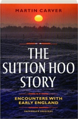 THE SUTTON HOO STORY: Encounters with Early England