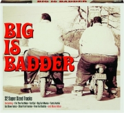 BIG IS BADDER
