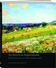AN AMERICAN IMPRESSIONIST: The Art and Life of Alson Skinner Clark