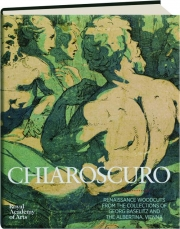 CHIAROSCURO: Renaissance Woodcuts from the Collections of Georg Baselitz and the Albertina, Vienna