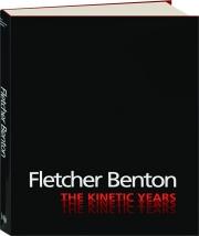 FLETCHER BENTON: The Kinetic Years