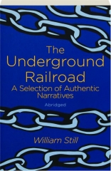 THE UNDERGROUND RAILROAD: A Selection of Authentic Narratives