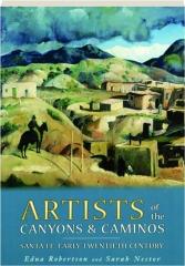 ARTISTS OF THE CANYONS & CAMINOS: Santa Fe--Early Twentieth Century