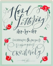 HAND LETTERING STEP BY STEP: Techniques and Projects to Express Yourself Creatively