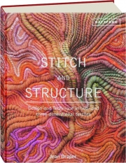 STITCH AND STRUCTURE: Design and Technique in Two- and Three-Dimensional Textiles