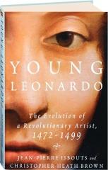 YOUNG LEONARDO: The Evolution of a Revolutionary Artist, 1472-1499