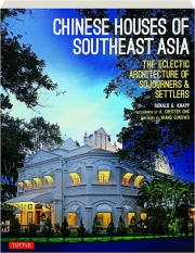 CHINESE HOUSES OF SOUTHEAST ASIA: The Eclectic Architecture of Sojourners & Settlers