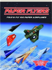 PAPER FLYERS: Fold & Fly 100 Paper Airplanes