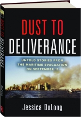 DUST TO DELIVERANCE: Untold Stories from the Maritime Evacuation on September 11