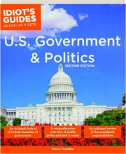 U.S. GOVERNMENT & POLITICS, SECOND EDITION: Idiot's Guides as Easy as It Gets!