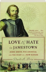 LOVE & HATE IN JAMESTOWN: John Smith, Pocahontas, and the Start of a New Nation