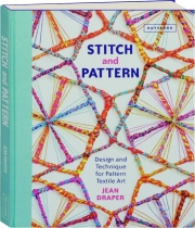 STITCH AND PATTERN: Design and Technique for Pattern Textile Art