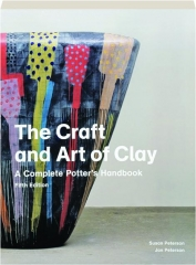THE CRAFT AND ART OF CLAY, FIFTH EDITION: A Complete Potter's Handbook